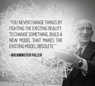 You never change things by fighting the existing reality.